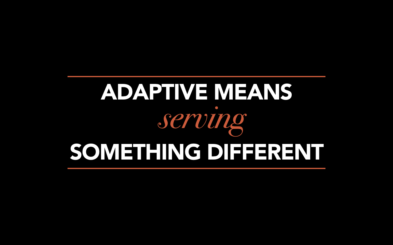 Adaptive means serving something different